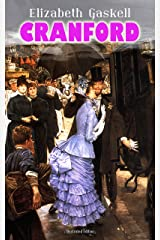 CRANFORD (Illustrated Edition): Tales of the Small Town in Mid Victorian England (With Author's Biography) Kindle Edition