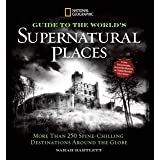 National Geographic Guide to the World's Supernatural Places: More Than 250 Spine-Chilling Destinations Around the Globe