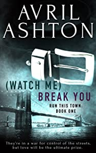 (Watch Me) Break You (Run This Town Book 1)
