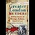 Greater London Murders: 33 Stories of Revenge, Jealousy, Greed & Lust (Sutton True Crime History)