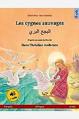 Les cygnes sauvages – البجع البري (français – arabe): Livre bilingue pour enfants d'après un conte de fées de Hans Christian Andersen, avec livre audio ... illustrés en deux langues) (French Edition) Kindle Edition