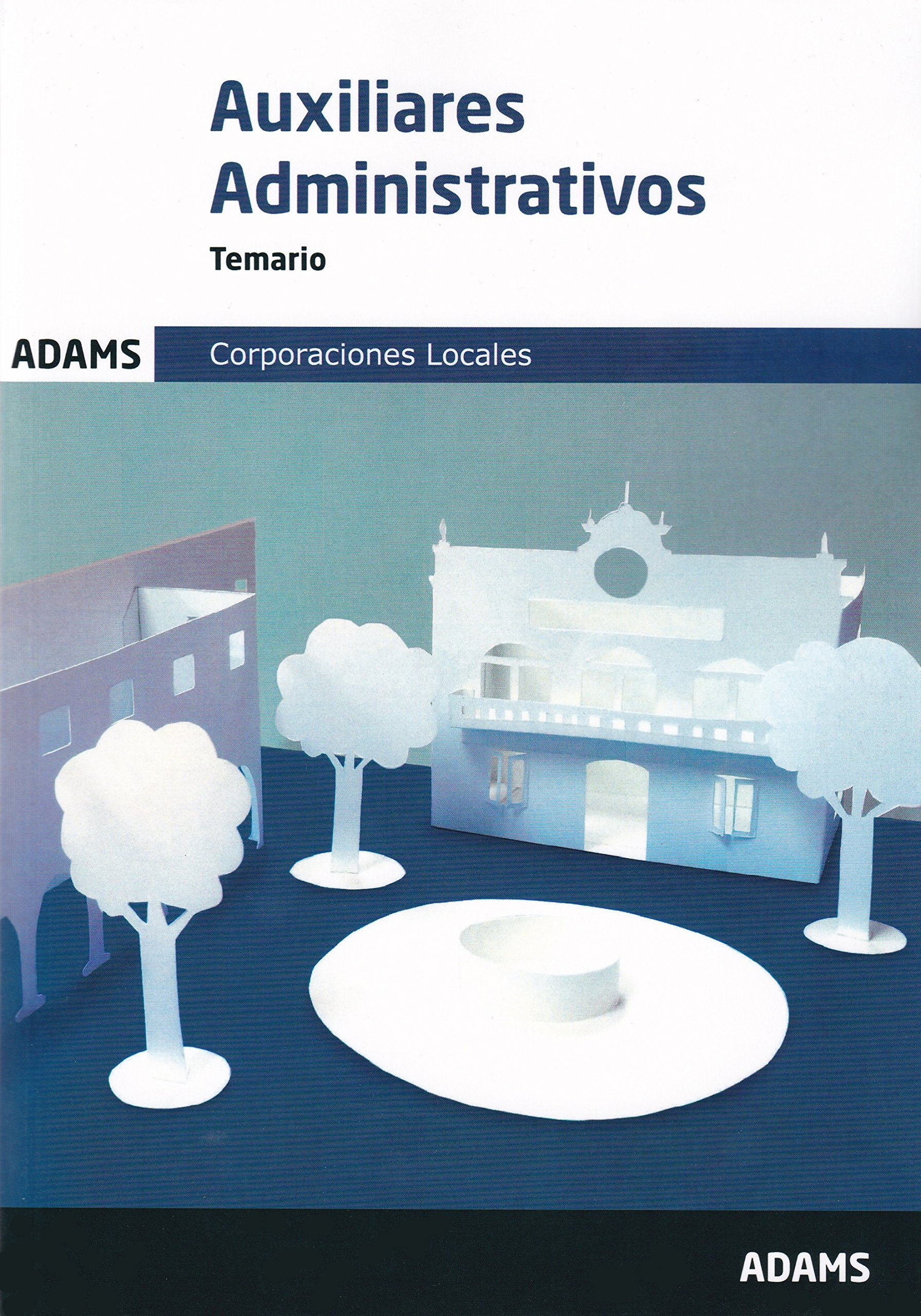 Temario Auxiliares Administrativos de las Corporaciones Locales Tapa blanda – 28 abr 2017 Obra colectiva Adams 8491471448 JPP