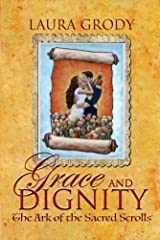 Grace and Dignity: The Ark of the Sacred Scrolls Kindle Edition