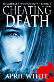 Cheating Death (The Immortal Descendants Book 5)