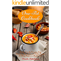 One-Pot Cookbook: Family-Friendly Everyday Soup, Casserole, Slow Cooker and Skillet Recipes for Busy People on a Budget…