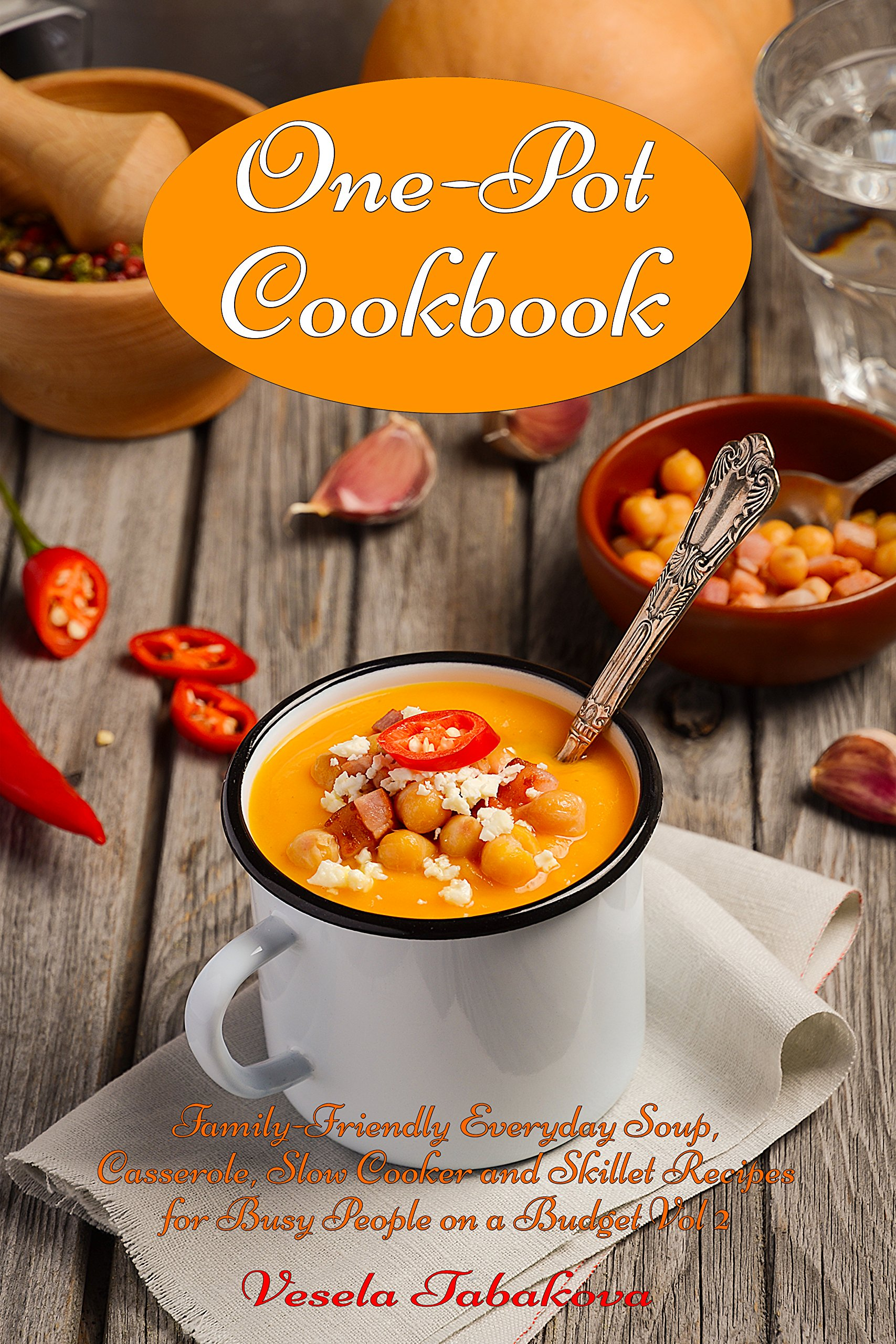 One Pot Cookbook  Family Friendly Everyday Soup Casserole Slow Cooker And Skillet Recipes For Busy People On A Budget Vol 2  Dump Dinners And One Pot ... Cooking And Cookbooks   English Edition