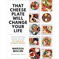 That Cheese Plate Will Change Your Life: Creative Gatherings and Self-Care with the Cheese by Numbers Method