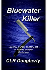 Bluewater Killer: A Serial Murder Mystery Set In Florida and the Caribbean (Bluewater Thrillers Book 1)