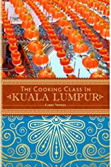 The Cooking Class In Kuala Lumpur Kindle Edition
