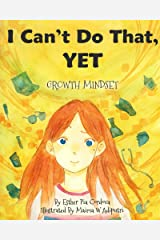 I Can't Do That, YET: Growth Mindset (Growth Mindset Book Series) Kindle Edition