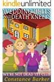Wedding Bells and Death Knells (We're Not Dead Yet Club Book 2)