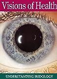 Visions of Health : Understanding Iridology