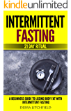 Intermittent Fasting: A Beginner's Guide to Losing Body Fat with Intermittent Fasting (21 Day Ritual)