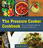 The Pressure Cooker Cookbook: How to Cook Quickly, Efficiently, Healthily, and Deliciously