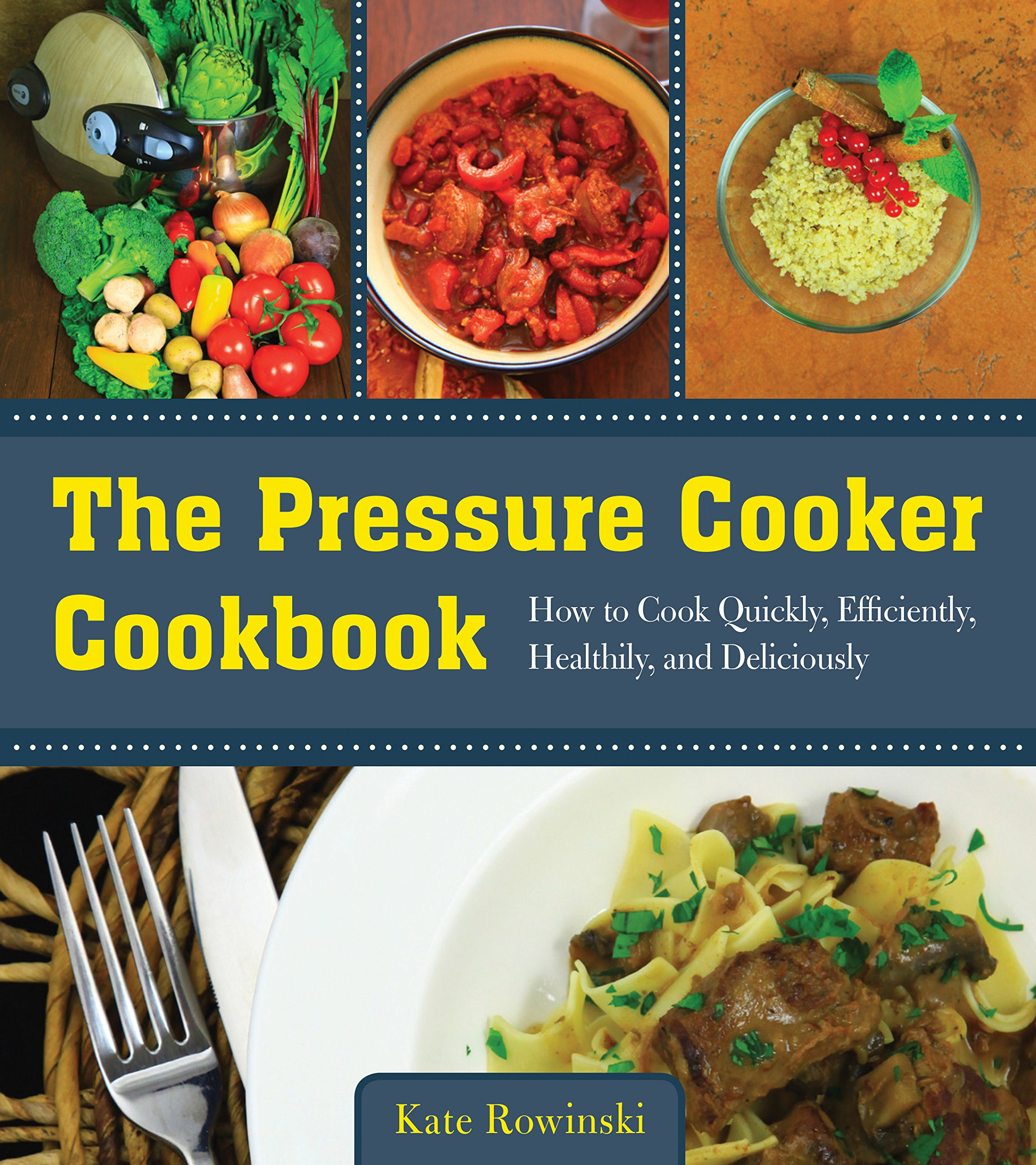 Download The Pressure Cooker Cookbook: How to Cook Quickly, Efficiently, Healthily, and Deliciously pdf epub