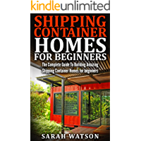Shipping Container Homes for Beginners: Learn How to build a shipping container home (Shipping Container Home, build a…