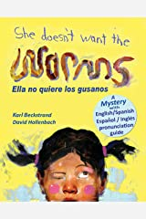 She Doesn't Want the Worms - Ella no quiere los gusanos: A Mystery in English & Spanish (Mini-mysteries for Minors Book 3) Kindle Edition