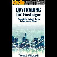 Daytrading für Einsteiger: Finanzielle Freiheit durch Erfolg an der Börse (German Edition)