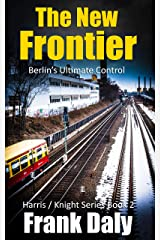 The New Frontier: Berlin's ultimate control (Harris / Knight Book 2) Kindle Edition