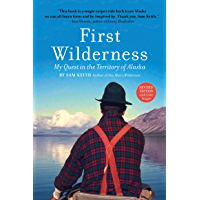 First Wilderness, Revised Edition: My Quest in the Territory of Alaska