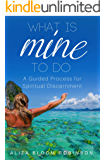 What Is Mine To DO: A Guided Process for Spiritual Discernment