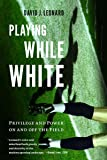 Playing While White: Privilege and Power on and off the Field