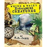 Weird & Wacky Endangered Creatures: Strange, Weird Animals That Share Our World! (The Weird & Wacky Planet series)