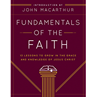 Fundamentals of the Faith: 13 Lessons to Grow in the Grace and Knowledge of Jesus Christ