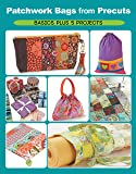 Patchwork Bags from Precuts: Basics Plus 5 Projects