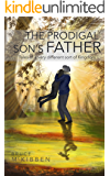 The Prodigal Son's Father: Tales of a very different sort of Kingdom