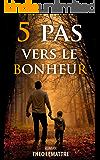 5 PAS VERS LE BONHEUR (French Edition)