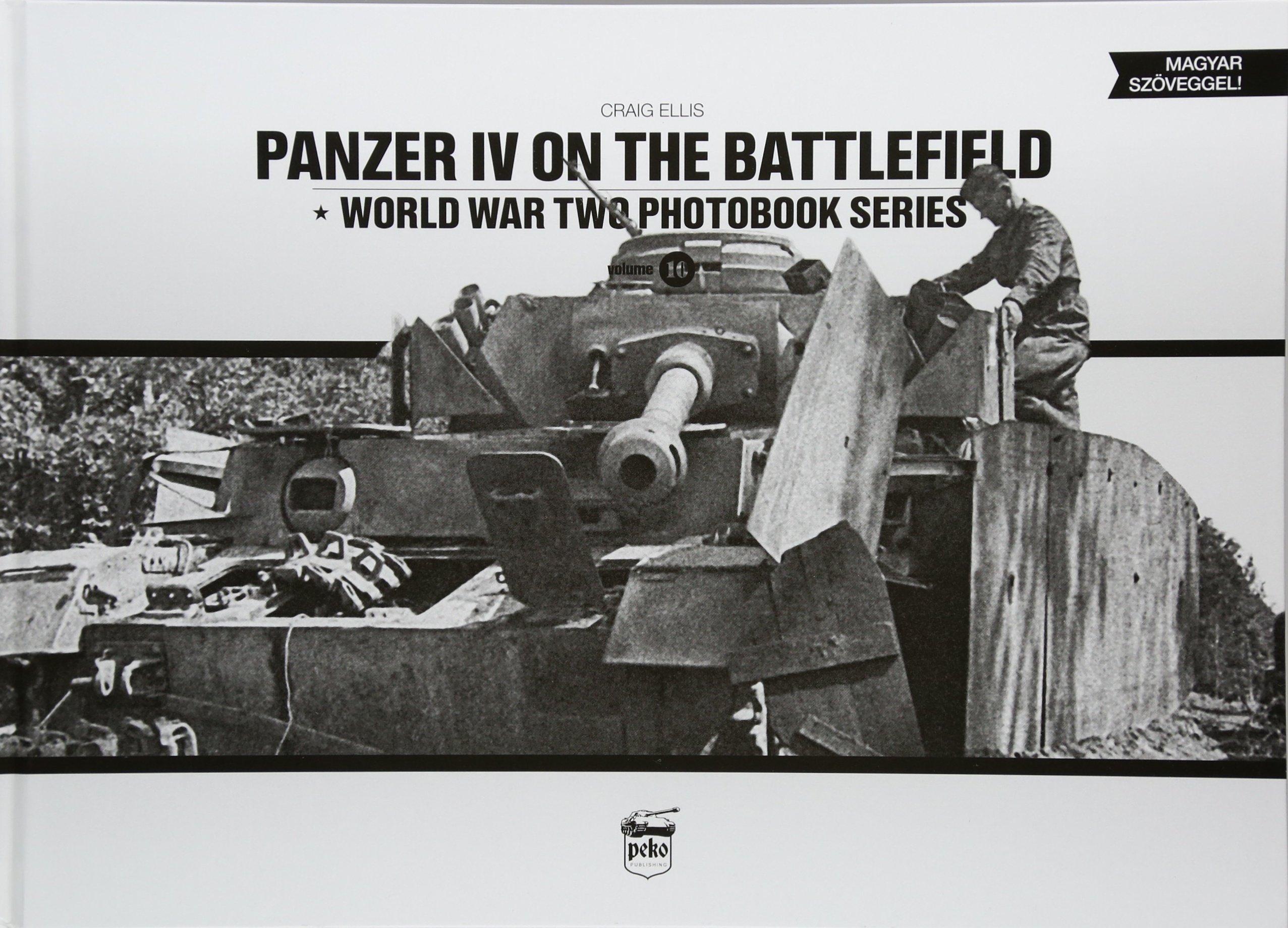 Panzer IV On The Battlefield  World War 2 Photobook Series  World War Two Photobook Series Band 10