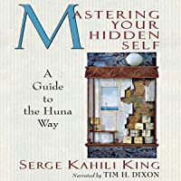 Mastering Your Hidden Self: A Guide to the Huna Way: A Quest Book
