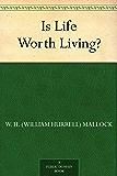 Is Life Worth Living? (免费公版书) (English Edition)