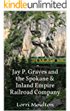 Jay P. Graves and the Spokane & Inland Empire Railroad Company (Non-Fiction Book 3)