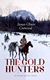 THE GOLD HUNTERS (A Western Mystery Classic): A Dangerous Treasure Hunt and the Story of Life and Adventure in the…