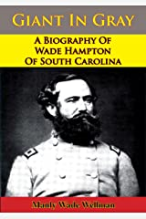 Giant In Gray: A Biography Of Wade Hampton Of South Carolina Kindle Edition