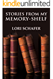 Stories from My Memory-Shelf: Fiction and Essays from My Past