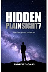 Hidden In Plain Sight 7: The Fine-Tuned Universe Kindle Edition