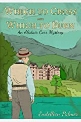 Which to Cross and Which to Burn (Alistair Carr Mystery Book 2) Kindle Edition