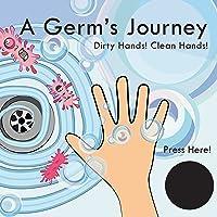 A Germ's Journey: Dirty Hands! Clean Hands!