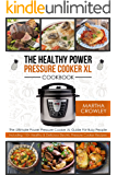 The Healthy Power Pressure Cooker XL Cookbook: The Ultimate Power Pressure Cooker XL Guide For Busy People - Including 110+ Healthy & Delicious Electric Pressure Cooker Recipes