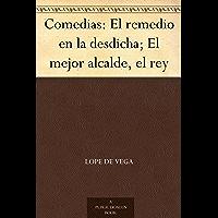 Comedias: El remedio en la desdicha; El mejor alcalde, el rey (Spanish Edition)
