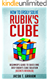 Rubik's Cube: How to Easily Solve Rubik's Cube Beginner's Guide to Quick and Easy Rubik's Cube Solution: Puzzle, World's Most Popular Puzzle, Rubik's Solution, Solution Guide