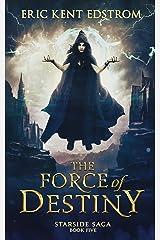 The Force of Destiny (Starside Saga Book 5) Kindle Edition
