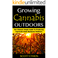 Cannabis: Growing Cannabis Outdoors: The Ultimate Simple Guide To Producing Top-Grade Dank Marijuana Outdoors (How to grow weed, Growing marijuana outdoors, ... Cannabis Book 1) (English Edition)