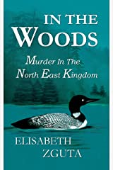 IN THE WOODS: Murder In The North East Kingdom Kindle Edition