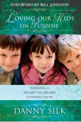 Loving Our Kids on Purpose: Making a Heart-To-Heart Connection Kindle Edition