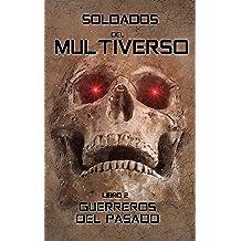 Soldados del Multiverso: Guerreros del pasado (Guerras del Multiverso nº 2) (Spanish Edition) Jun 8, 2018