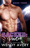 Sacked Paxton: (A Bad Boy Sports Romance) Book 3